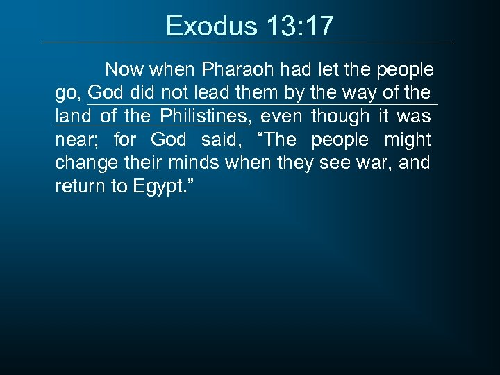Exodus 13: 17 Now when Pharaoh had let the people go, God did not
