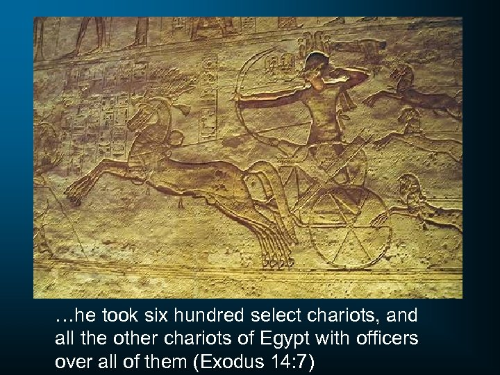 …he took six hundred select chariots, and all the other chariots of Egypt with
