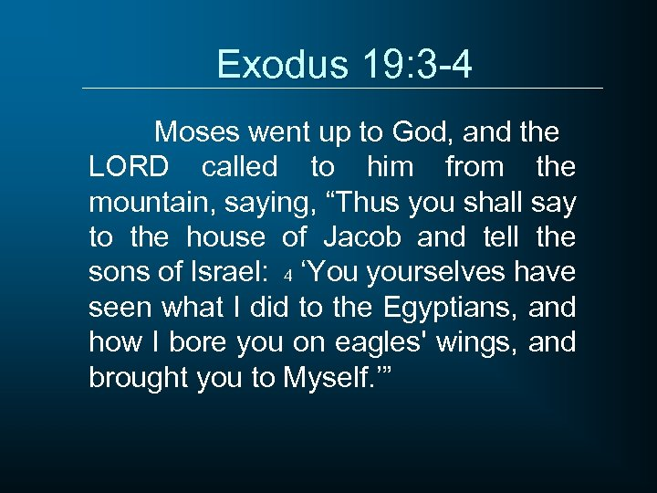 Exodus 19: 3 -4 Moses went up to God, and the LORD called to