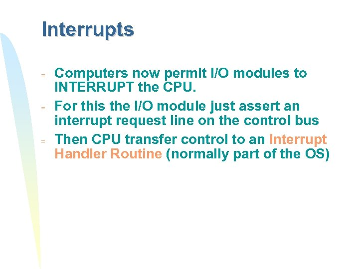 Interrupts = = = Computers now permit I/O modules to INTERRUPT the CPU. For
