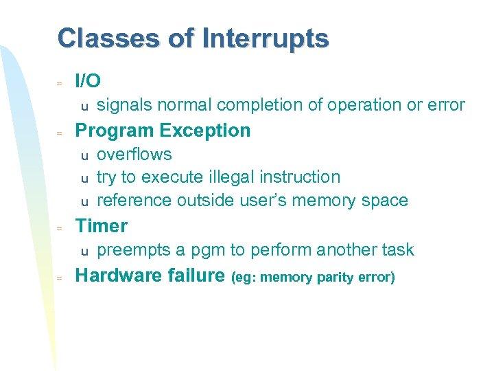 Classes of Interrupts = I/O u = Program Exception u u u = overflows