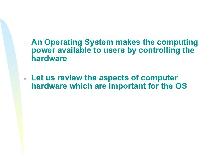 = = An Operating System makes the computing power available to users by controlling