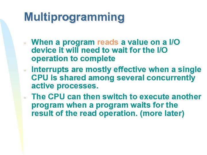 Multiprogramming = = = When a program reads a value on a I/O device