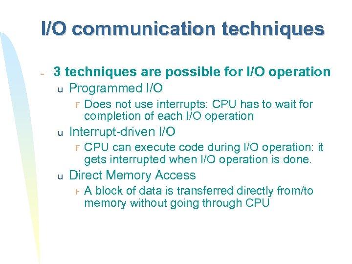 I/O communication techniques = 3 techniques are possible for I/O operation u Programmed I/O