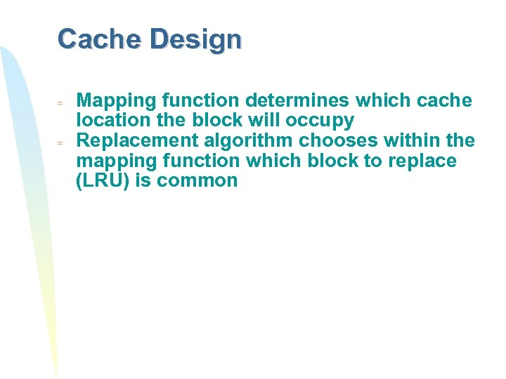 Cache Design = = Mapping function determines which cache location the block will occupy