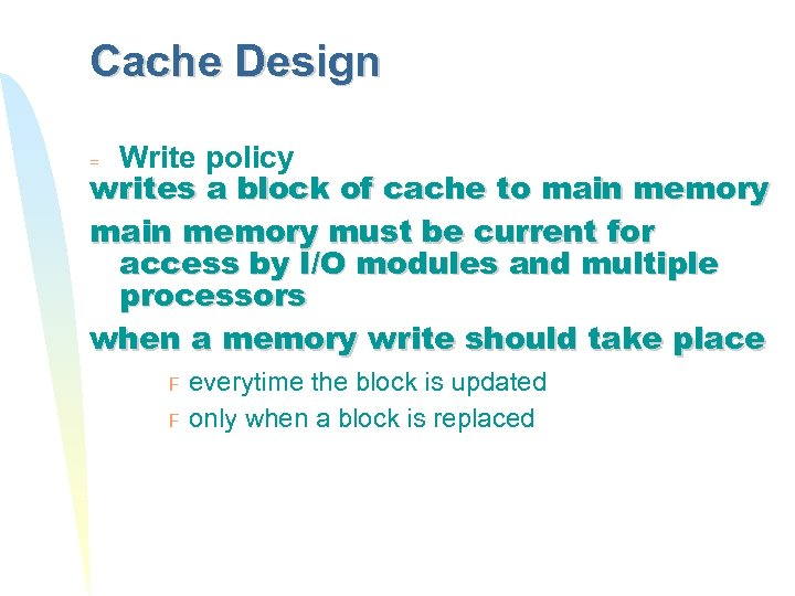 Cache Design Write policy writes a block of cache to main memory must be