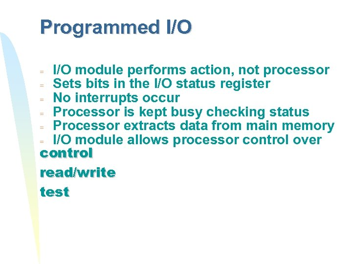 Programmed I/O module performs action, not processor = Sets bits in the I/O status