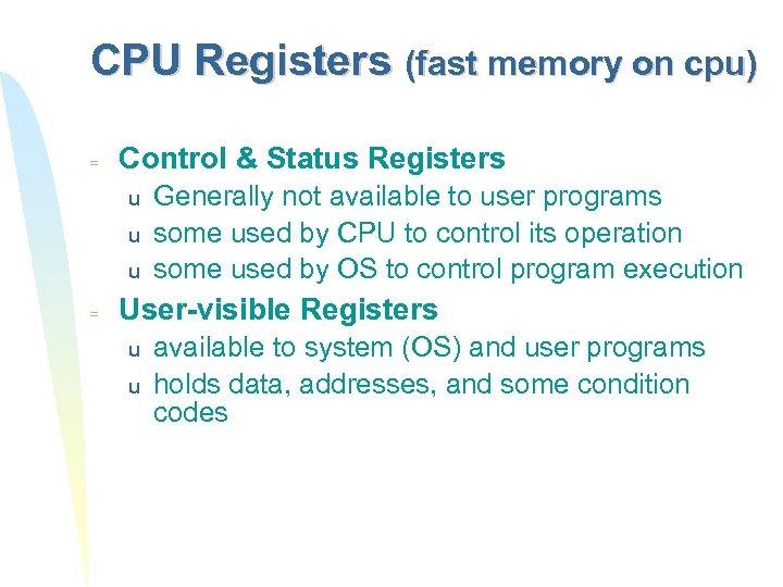 CPU Registers (fast memory on cpu) = Control & Status Registers u u u