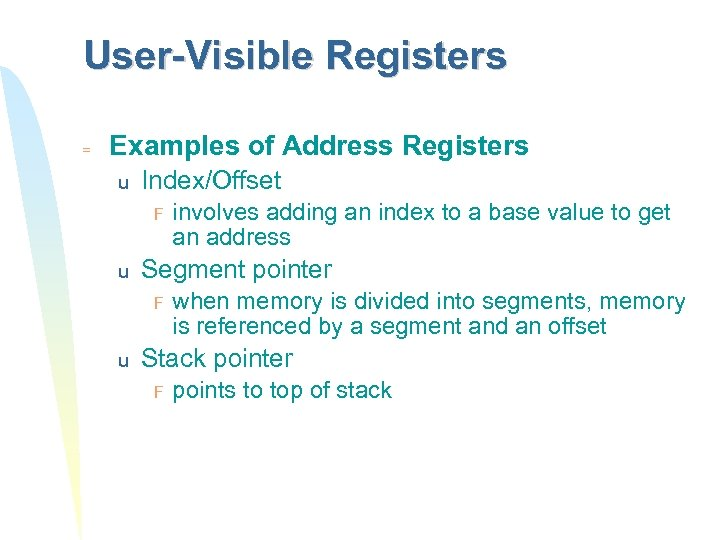 User-Visible Registers = Examples of Address Registers u Index/Offset F u Segment pointer F