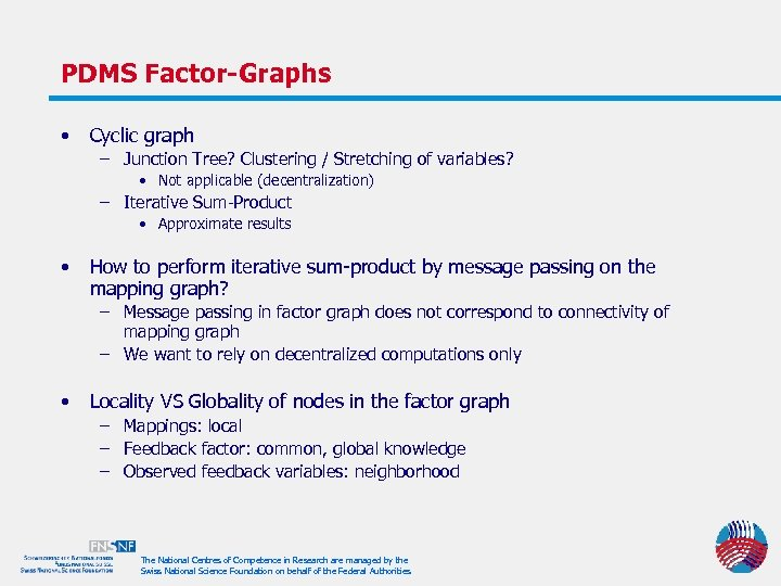 PDMS Factor-Graphs • Cyclic graph – Junction Tree? Clustering / Stretching of variables? •