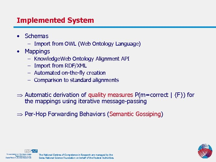 Implemented System • Schemas – Import from OWL (Web Ontology Language) • Mappings –