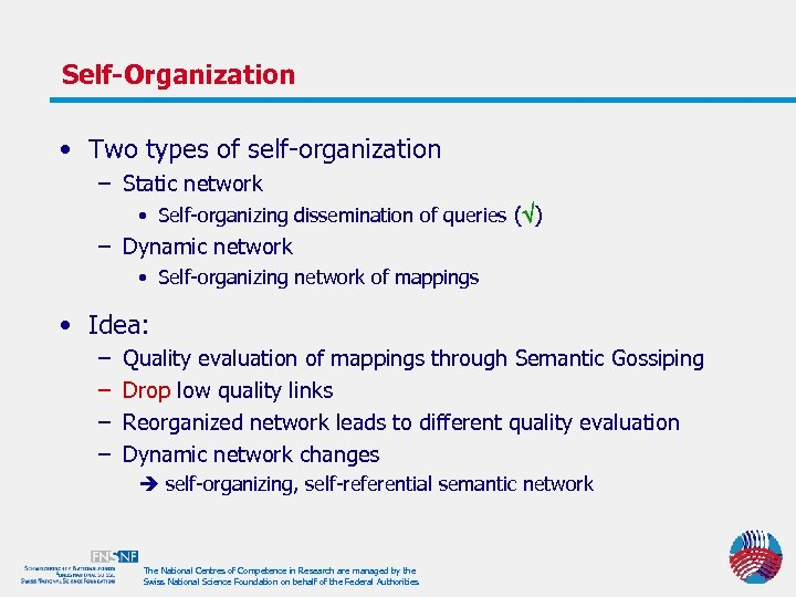 Self-Organization • Two types of self-organization – Static network • Self-organizing dissemination of queries