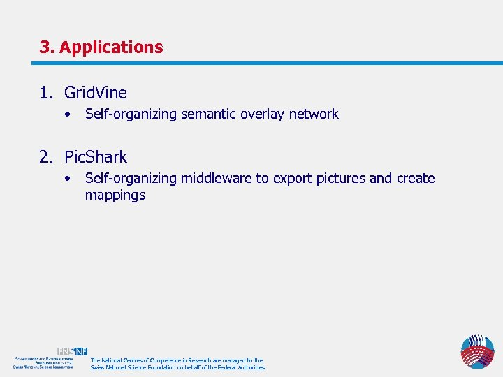 3. Applications 1. Grid. Vine • Self-organizing semantic overlay network 2. Pic. Shark •