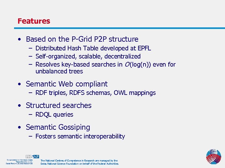 Features • Based on the P-Grid P 2 P structure – Distributed Hash Table