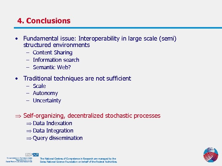 4. Conclusions • Fundamental issue: Interoperability in large scale (semi) structured environments – Content