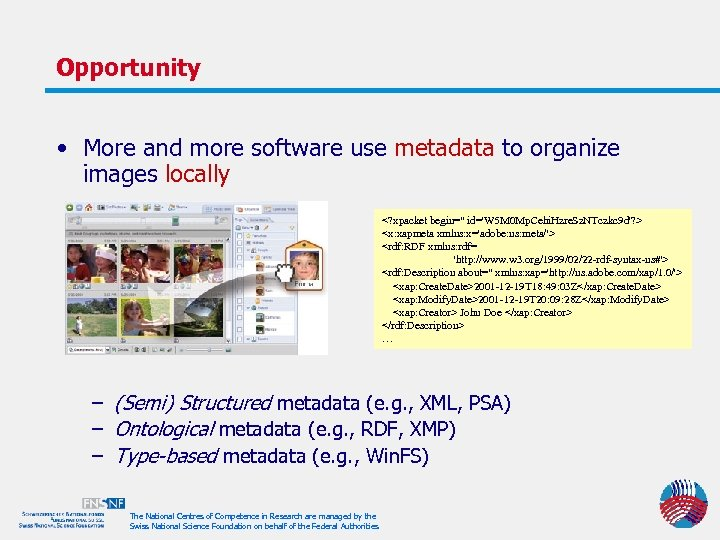 Opportunity • More and more software use metadata to organize images locally <? xpacket