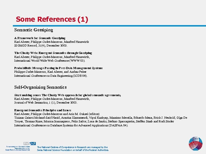 Some References (1) Semantic Gossiping A Framework for Semantic Gossiping Karl Aberer, Philippe Cudré-Mauroux,