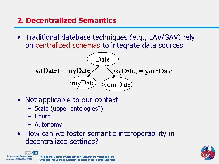 2. Decentralized Semantics • Traditional database techniques (e. g. , LAV/GAV) rely on centralized