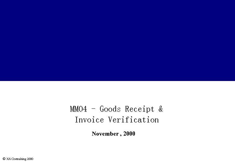 MM 04 - Goods Receipt & Invoice Verification November , 2000 Ó XX Consulting
