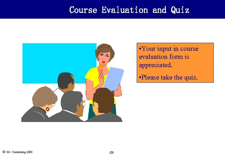 Course Evaluation and Quiz • Your input in course evaluation form is appreciated. •