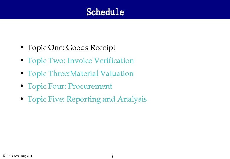 Schedule • Topic One: Goods Receipt • Topic Two: Invoice Verification • Topic Three: