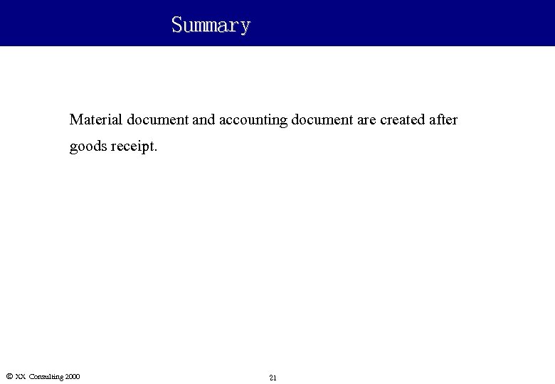 Summary Material document and accounting document are created after goods receipt. Ó XX Consulting