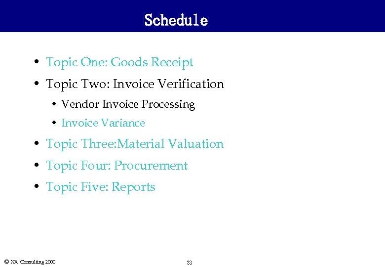 Schedule • Topic One: Goods Receipt • Topic Two: Invoice Verification • Vendor Invoice