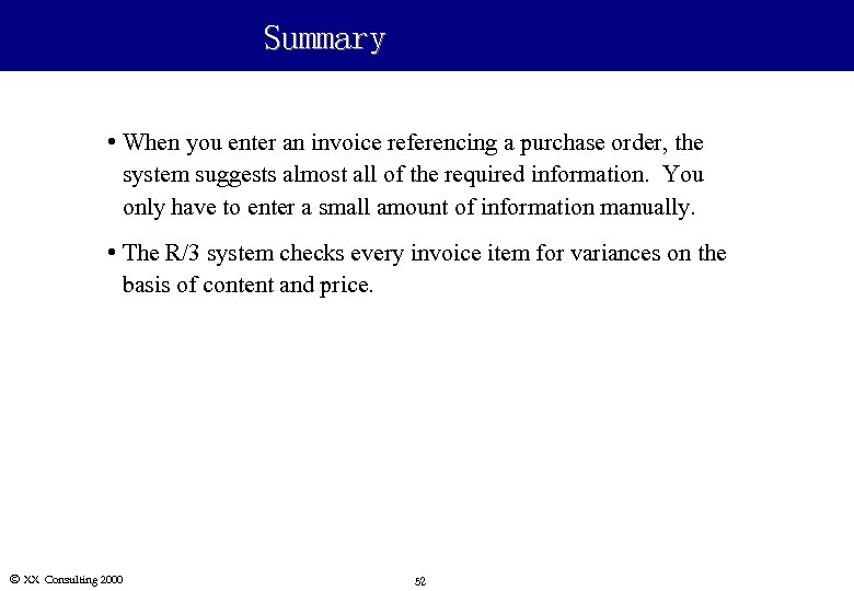 Summary • When you enter an invoice referencing a purchase order, the system suggests