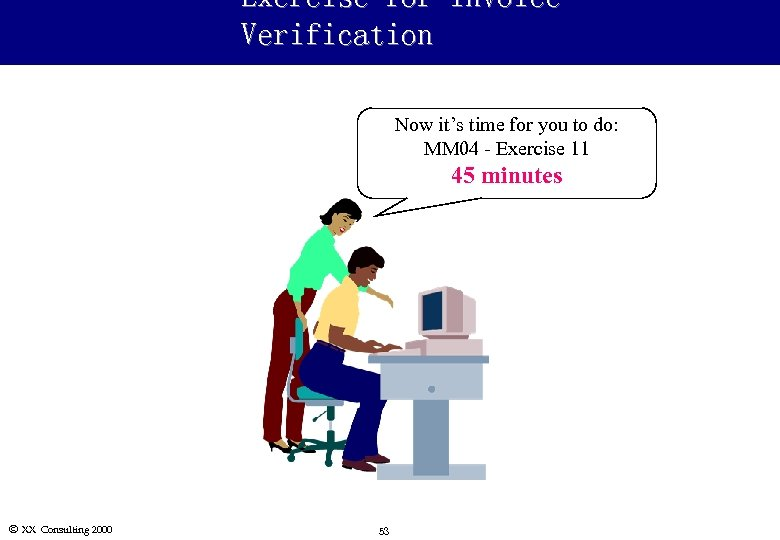 Exercise for Invoice Verification Now it's time for you to do: MM 04 -