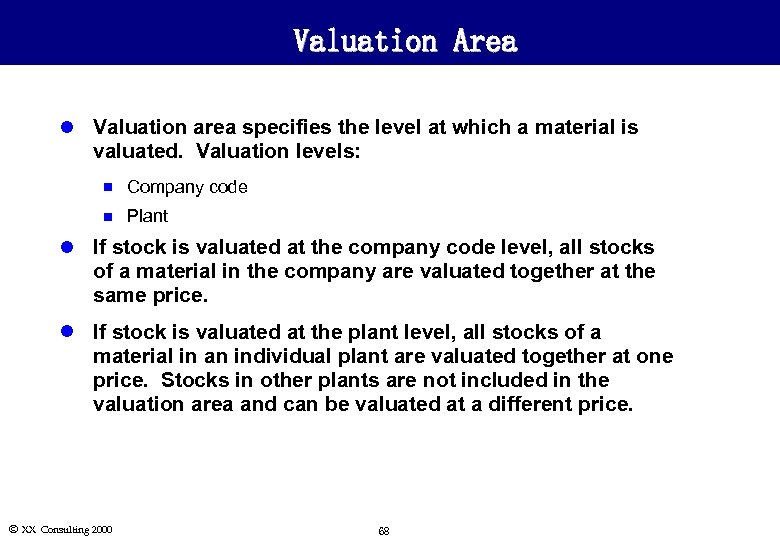 Valuation Area l Valuation area specifies the level at which a material is valuated.