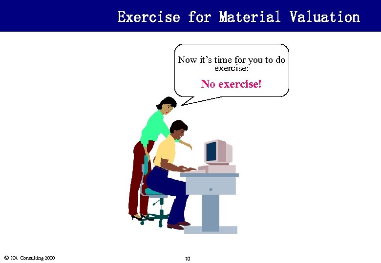 Exercise for Material Valuation Now it's time for you to do exercise: No exercise!