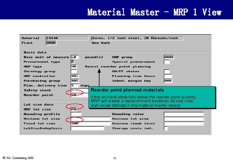 Material Master - MRP 1 View Reorder point planned materials If the on-hand stock