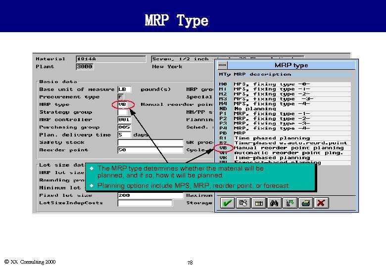 MRP Type u u Ó XX Consulting 2000 The MRP type determines whether the