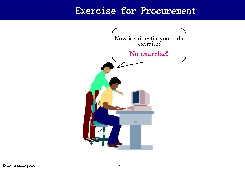 Exercise for Procurement Now it's time for you to do exercise: No exercise! Ó