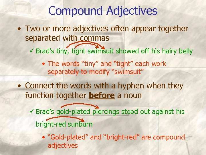 Compound Adjectives • Two or more adjectives often appear together separated with commas ü