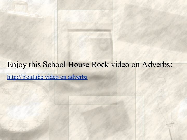 Enjoy this School House Rock video on Adverbs: http: //Youtube video on adverbs
