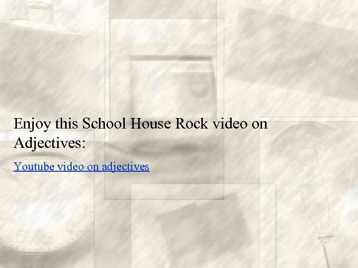 Enjoy this School House Rock video on Adjectives: Youtube video on adjectives