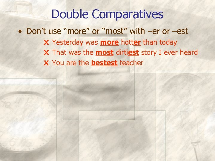 """Double Comparatives • Don't use """"more"""" or """"most"""" with –er or –est X Yesterday"""