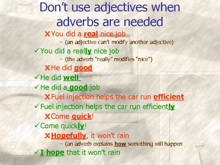 Don't use adjectives when adverbs are needed X You did a real nice job
