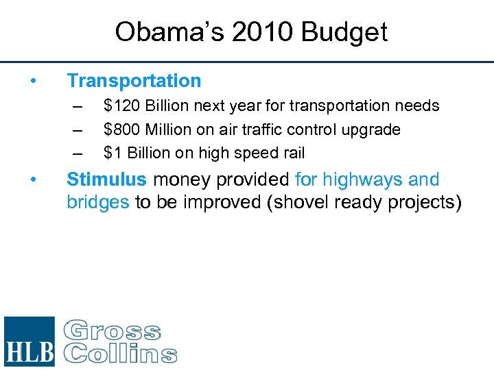Obama's 2010 Budget • Transportation – – – • $120 Billion next year for