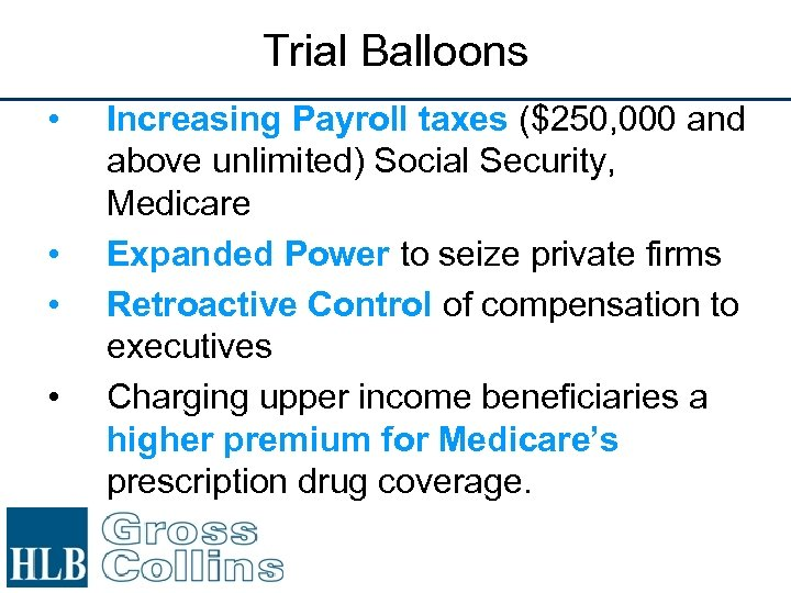 Trial Balloons • • Increasing Payroll taxes ($250, 000 and above unlimited) Social Security,