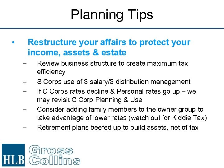 Planning Tips • Restructure your affairs to protect your income, assets & estate –