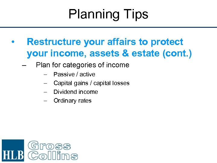 Planning Tips • Restructure your affairs to protect your income, assets & estate (cont.