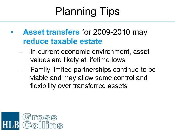 Planning Tips • Asset transfers for 2009 -2010 may reduce taxable estate – –