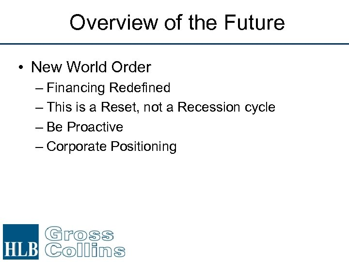 Overview of the Future • New World Order – Financing Redefined – This is