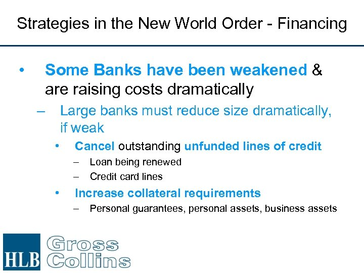 Strategies in the New World Order - Financing • Some Banks have been weakened
