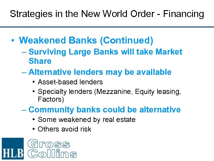 Strategies in the New World Order - Financing • Weakened Banks (Continued) – Surviving