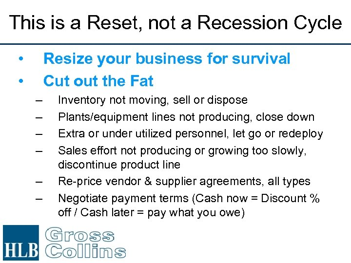 This is a Reset, not a Recession Cycle • • Resize your business for