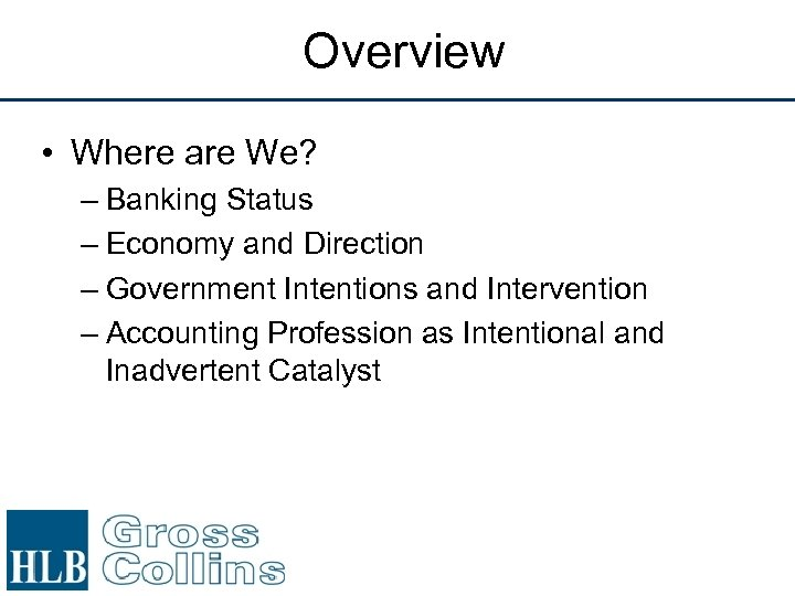 Overview • Where are We? – Banking Status – Economy and Direction – Government