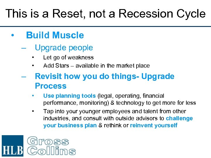 This is a Reset, not a Recession Cycle • Build Muscle – Upgrade people